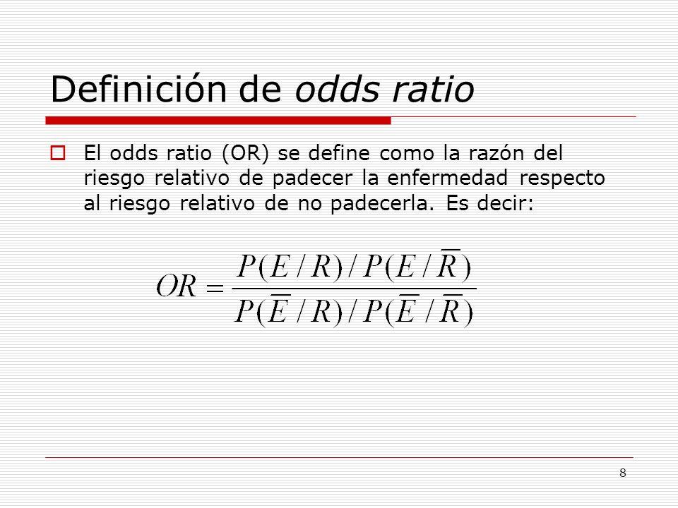 8 Definición de odds ratio El odds ratio (OR) se define como la razón del riesgo relativo de padecer la enfermedad respecto al riesgo relativo de no p
