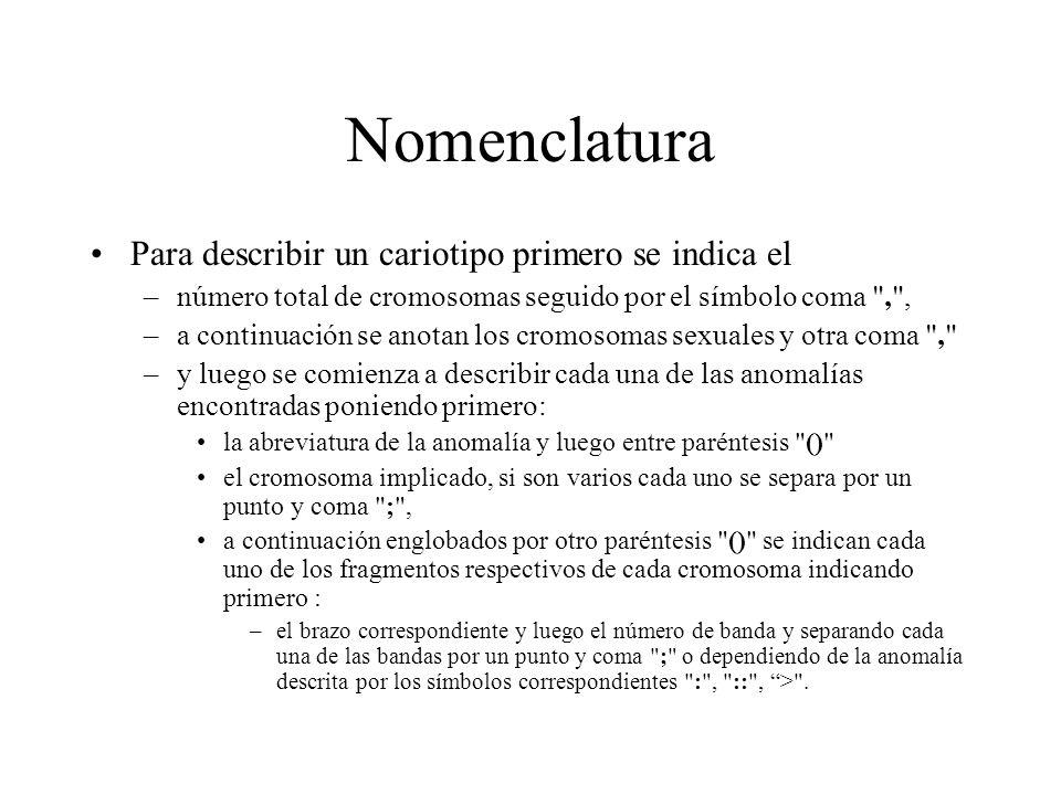 Nomenclatura Para describir un cariotipo primero se indica el –número total de cromosomas seguido por el símbolo coma