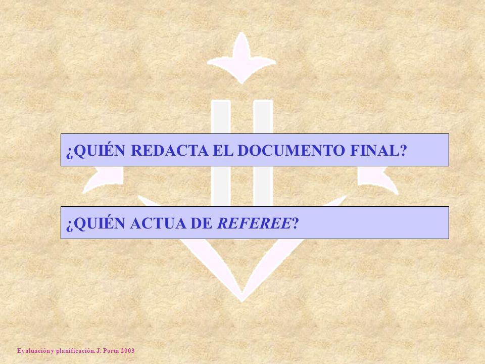 Evaluación y planificación. J. Porta 2003 ¿QUIÉN REDACTA EL DOCUMENTO FINAL.