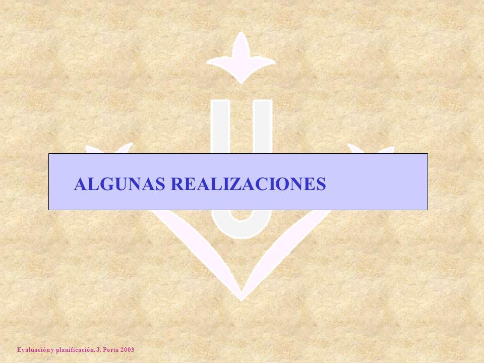 Evaluación y planificación. J. Porta 2003 ALGUNAS REALIZACIONES