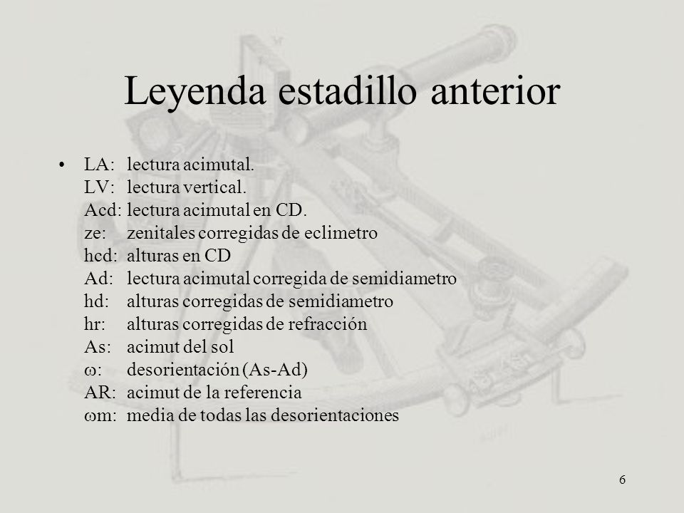 6 Leyenda estadillo anterior LA: lectura acimutal. LV: lectura vertical. Acd: lectura acimutal en CD. ze: zenitales corregidas de eclimetro hcd: altur