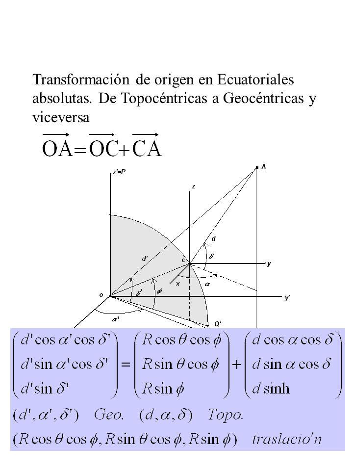 5 Transformación de origen en Ecuatoriales absolutas. De Topocéntricas a Geocéntricas y viceversa geocéntricas=posición de C + topocéntricas