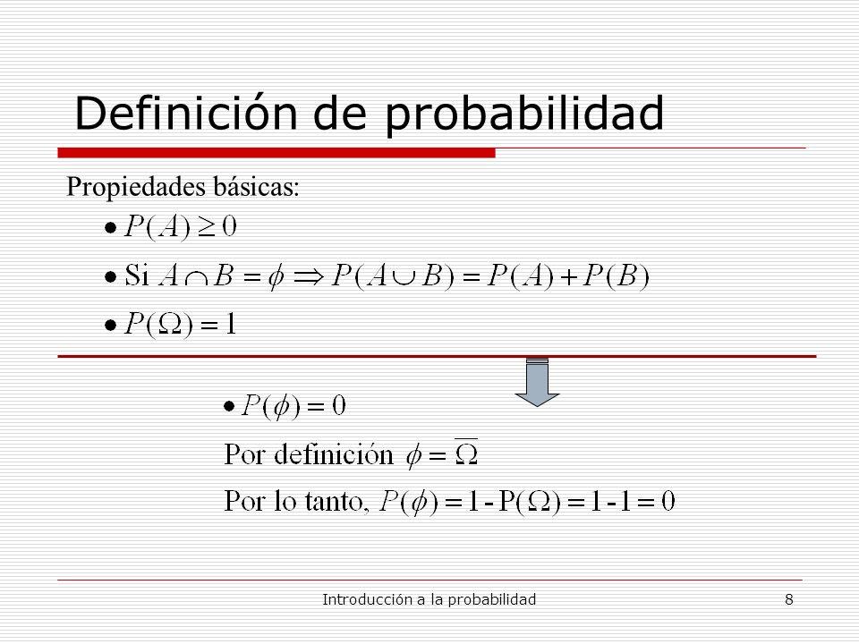 Introducción a la probabilidad8 Definición de probabilidad Propiedades básicas: