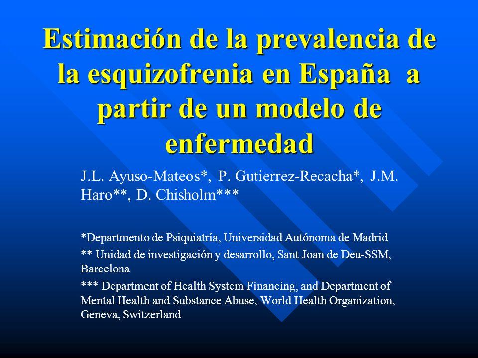 Estimación de la prevalencia de la esquizofrenia en España a partir de un modelo de enfermedad J.L. Ayuso-Mateos*, P. Gutierrez-Recacha*, J.M. Haro**,