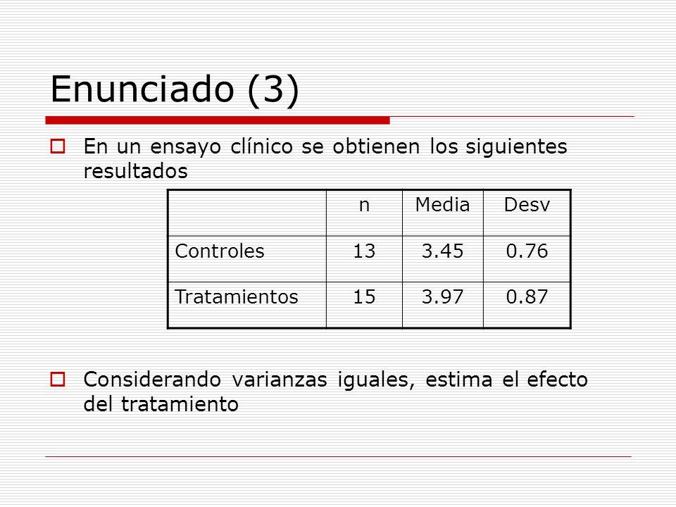 Enunciado (3) En un ensayo clínico se obtienen los siguientes resultados Considerando varianzas iguales, estima el efecto del tratamiento nMediaDesv C