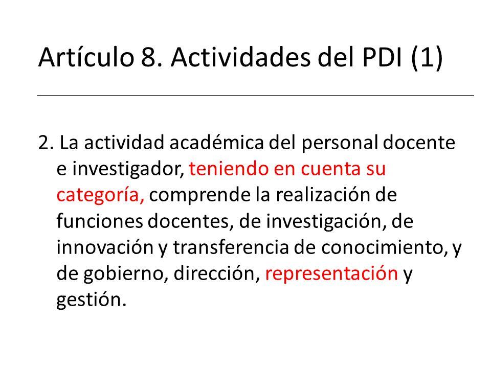 Artículo 8. Actividades del PDI (1) 2. La actividad académica del personal docente e investigador, teniendo en cuenta su categoría, comprende la reali