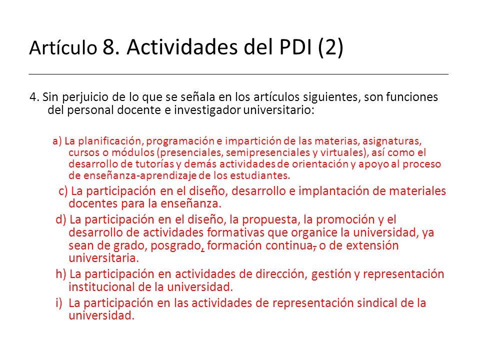 Artículo 8. Actividades del PDI (2) 4. Sin perjuicio de lo que se señala en los artículos siguientes, son funciones del personal docente e investigado