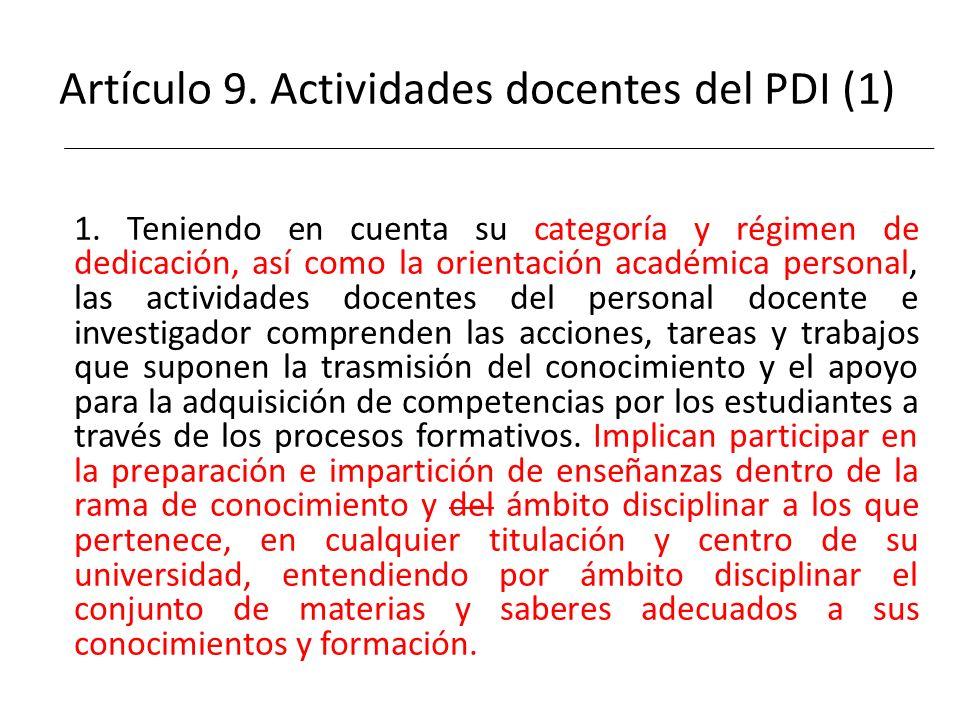 Artículo 9. Actividades docentes del PDI (1) 1. Teniendo en cuenta su categoría y régimen de dedicación, así como la orientación académica personal, l