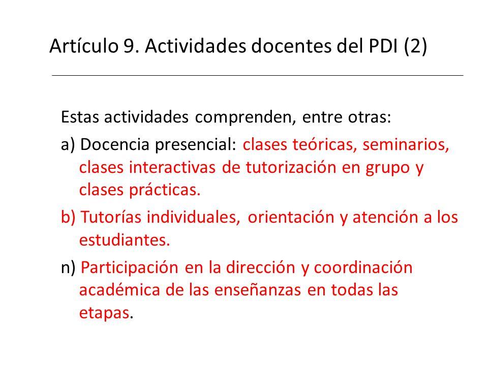 Artículo 9. Actividades docentes del PDI (2) Estas actividades comprenden, entre otras: a) Docencia presencial: clases teóricas, seminarios, clases in