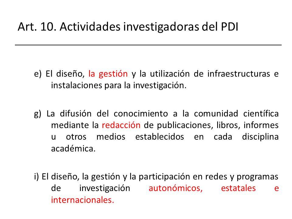 Art. 10. Actividades investigadoras del PDI e) El diseño, la gestión y la utilización de infraestructuras e instalaciones para la investigación. g) La