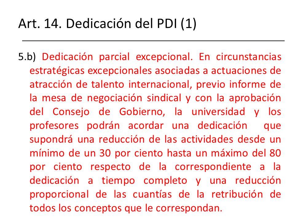 Art. 14. Dedicación del PDI (1) 5.b) Dedicación parcial excepcional. En circunstancias estratégicas excepcionales asociadas a actuaciones de atracción