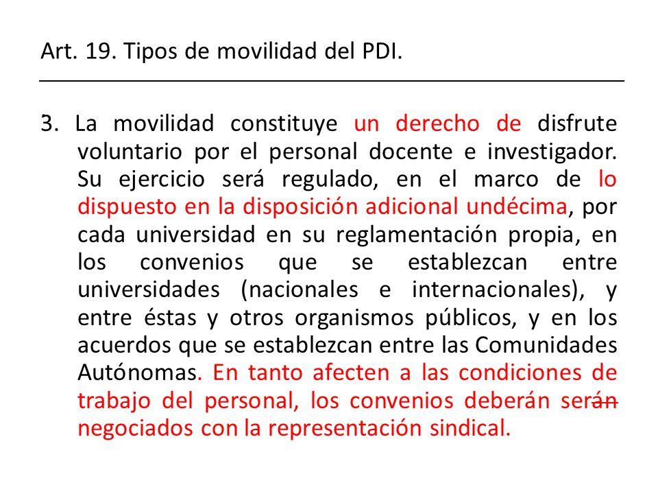 Art. 19. Tipos de movilidad del PDI.. 3. La movilidad constituye un derecho de disfrute voluntario por el personal docente e investigador. Su ejercici