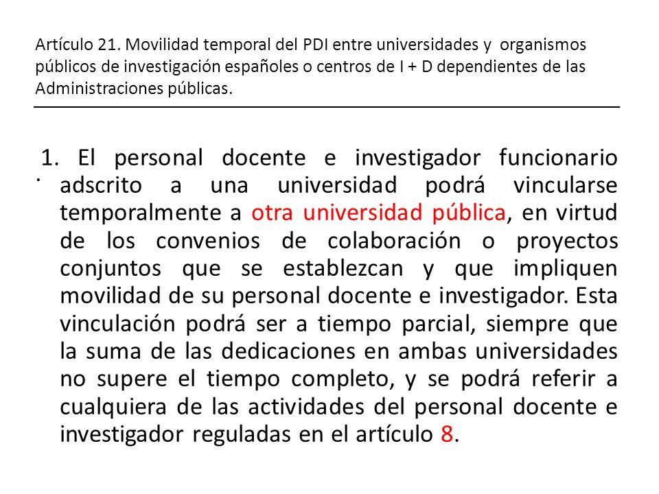 Artículo 21. Movilidad temporal del PDI entre universidades y organismos públicos de investigación españoles o centros de I + D dependientes de las Ad