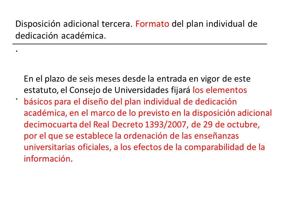 Disposición adicional tercera. Formato del plan individual de dedicación académica... En el plazo de seis meses desde la entrada en vigor de este esta