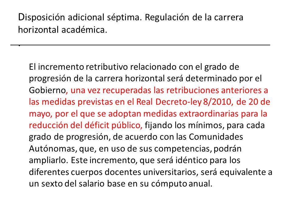 D isposición adicional séptima. Regulación de la carrera horizontal académica.. El incremento retributivo relacionado con el grado de progresión de la
