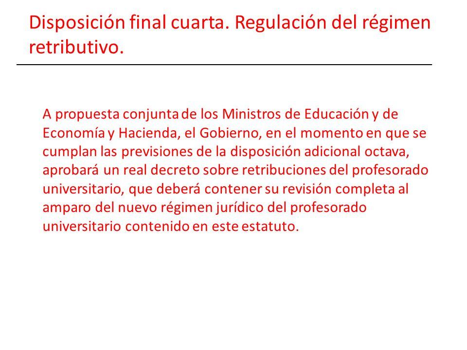 Disposición final cuarta. Regulación del régimen retributivo. A propuesta conjunta de los Ministros de Educación y de Economía y Hacienda, el Gobierno