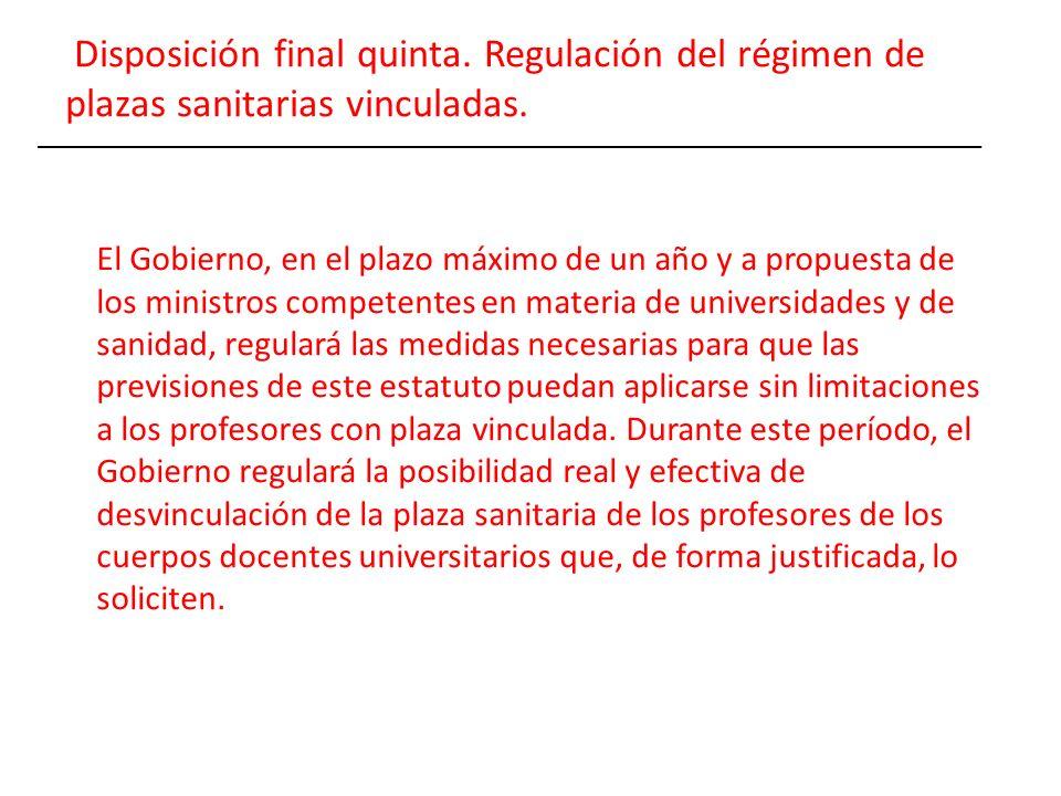 Disposición final quinta. Regulación del régimen de plazas sanitarias vinculadas. El Gobierno, en el plazo máximo de un año y a propuesta de los minis