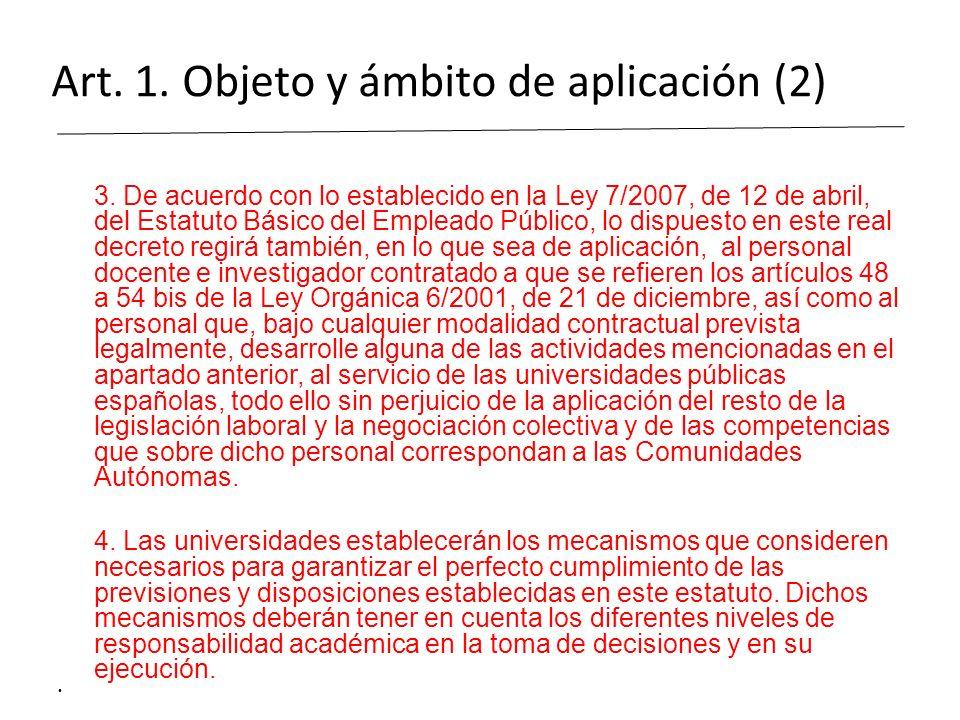 Art. 1. Objeto y ámbito de aplicación (2) 3. De acuerdo con lo establecido en la Ley 7/2007, de 12 de abril, del Estatuto Básico del Empleado Público,