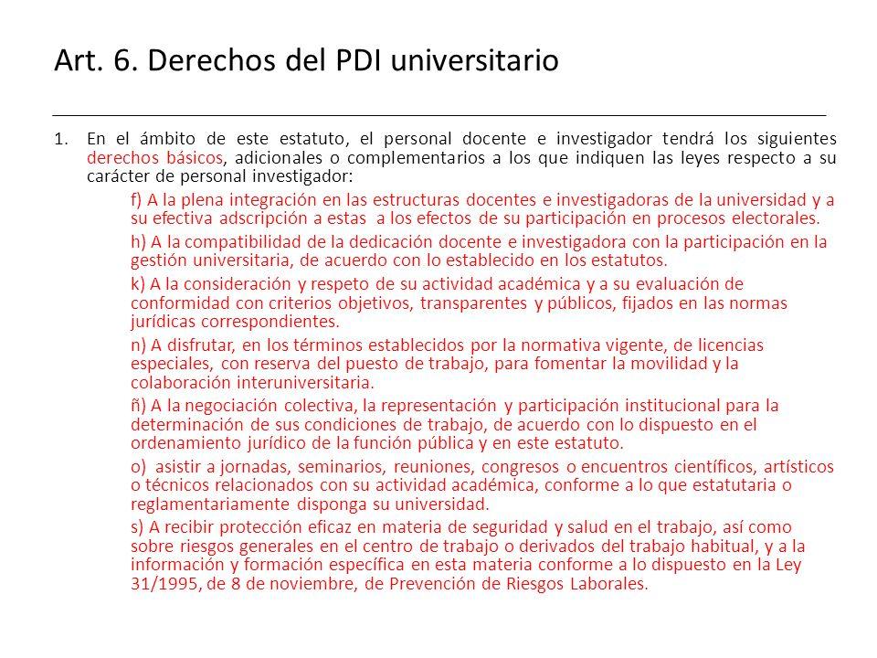 Art. 6. Derechos del PDI universitario 1.En el ámbito de este estatuto, el personal docente e investigador tendrá los siguientes derechos básicos, adi