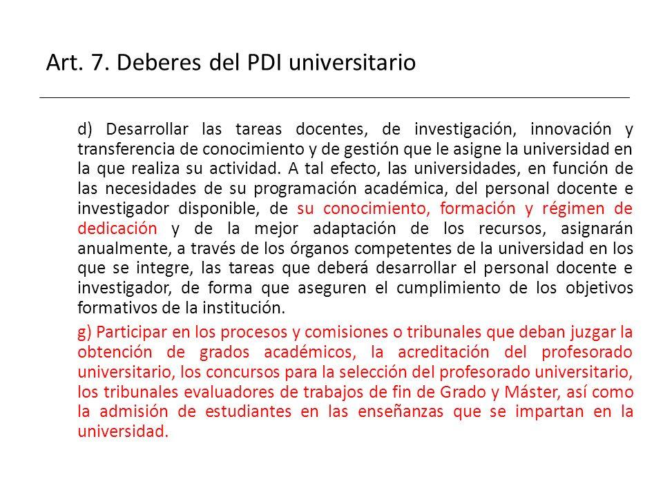 Art. 7. Deberes del PDI universitario d) Desarrollar las tareas docentes, de investigación, innovación y transferencia de conocimiento y de gestión qu