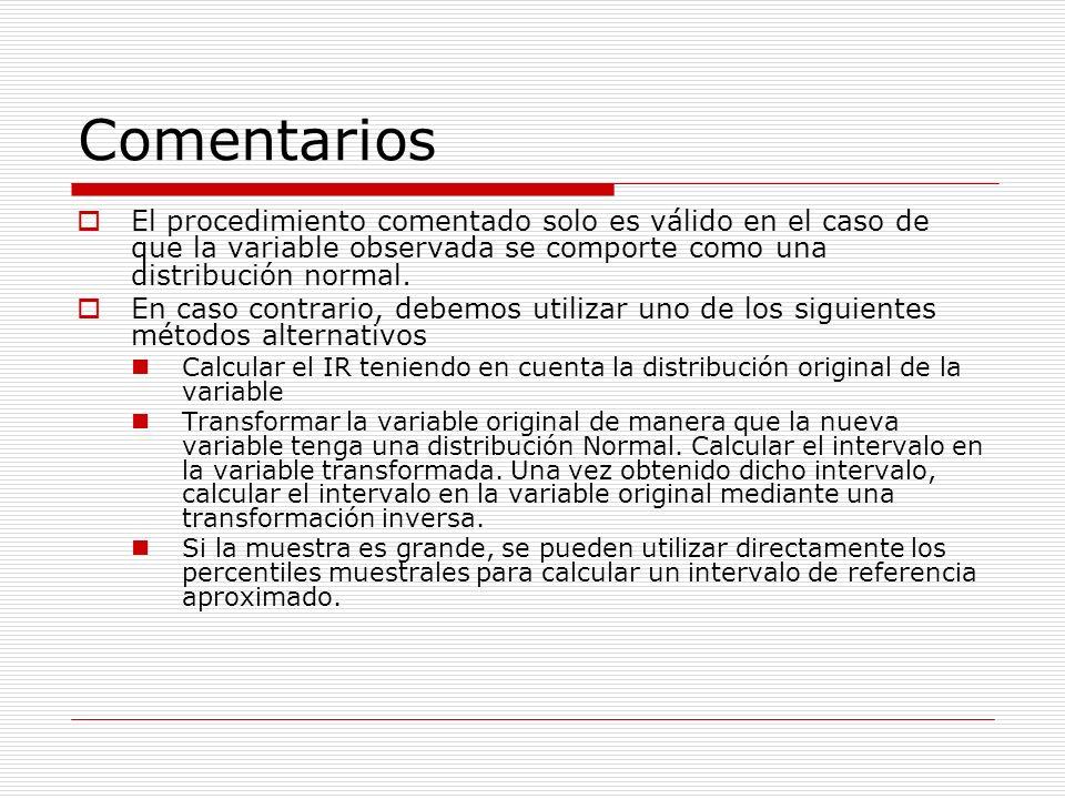 Comentarios El procedimiento comentado solo es válido en el caso de que la variable observada se comporte como una distribución normal. En caso contra