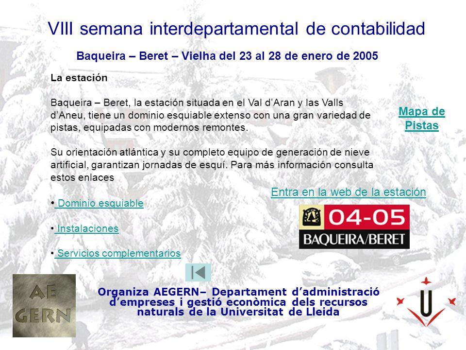 VIII semana interdepartamental de contabilidad Organiza AEGERN– Departament dadministració dempreses i gestió econòmica dels recursos naturals de la Universitat de Lleida Baqueira – Beret – Vielha del 23 al 28 de enero de 2005 La estación Baqueira – Beret, la estación situada en el Val dAran y las Valls dAneu, tiene un dominio esquiable extenso con una gran variedad de pistas, equipadas con modernos remontes.