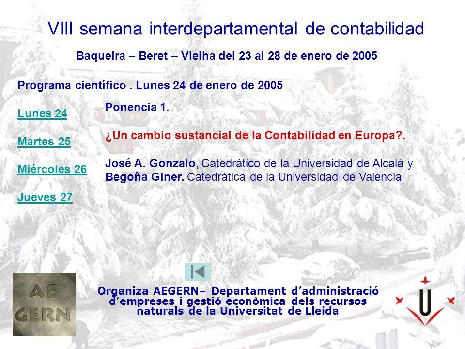 VIII semana interdepartamental de contabilidad Organiza AEGERN– Departament dadministració dempreses i gestió econòmica dels recursos naturals de la Universitat de Lleida Baqueira – Beret – Vielha del 23 al 28 de enero de 2005 Ponencia 1.