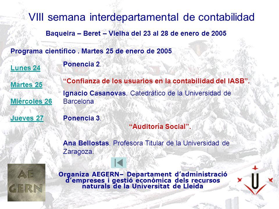 VIII semana interdepartamental de contabilidad Organiza AEGERN– Departament dadministració dempreses i gestió econòmica dels recursos naturals de la Universitat de Lleida Baqueira – Beret – Vielha del 23 al 28 de enero de 2005 Ponencia 2.