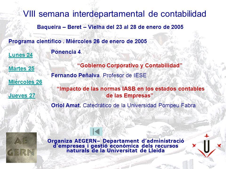 VIII semana interdepartamental de contabilidad Organiza AEGERN– Departament dadministració dempreses i gestió econòmica dels recursos naturals de la Universitat de Lleida Baqueira – Beret – Vielha del 23 al 28 de enero de 2005 Ponencia 4.