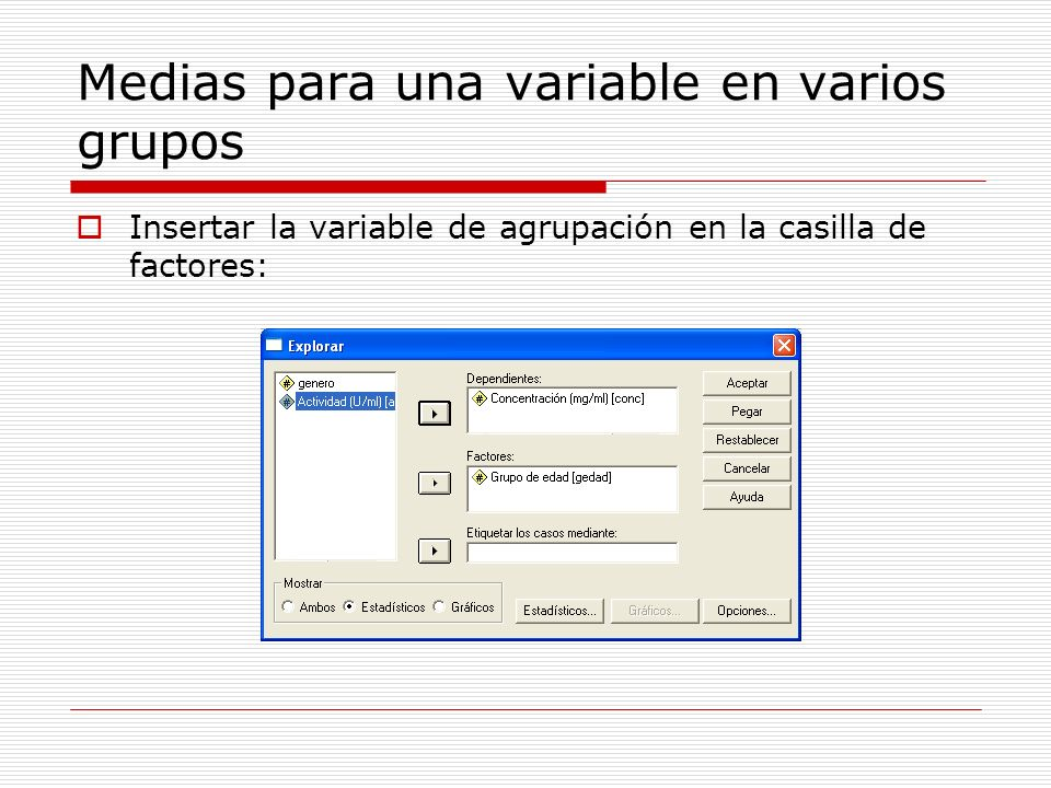 Medias para una variable en varios grupos Insertar la variable de agrupación en la casilla de factores: