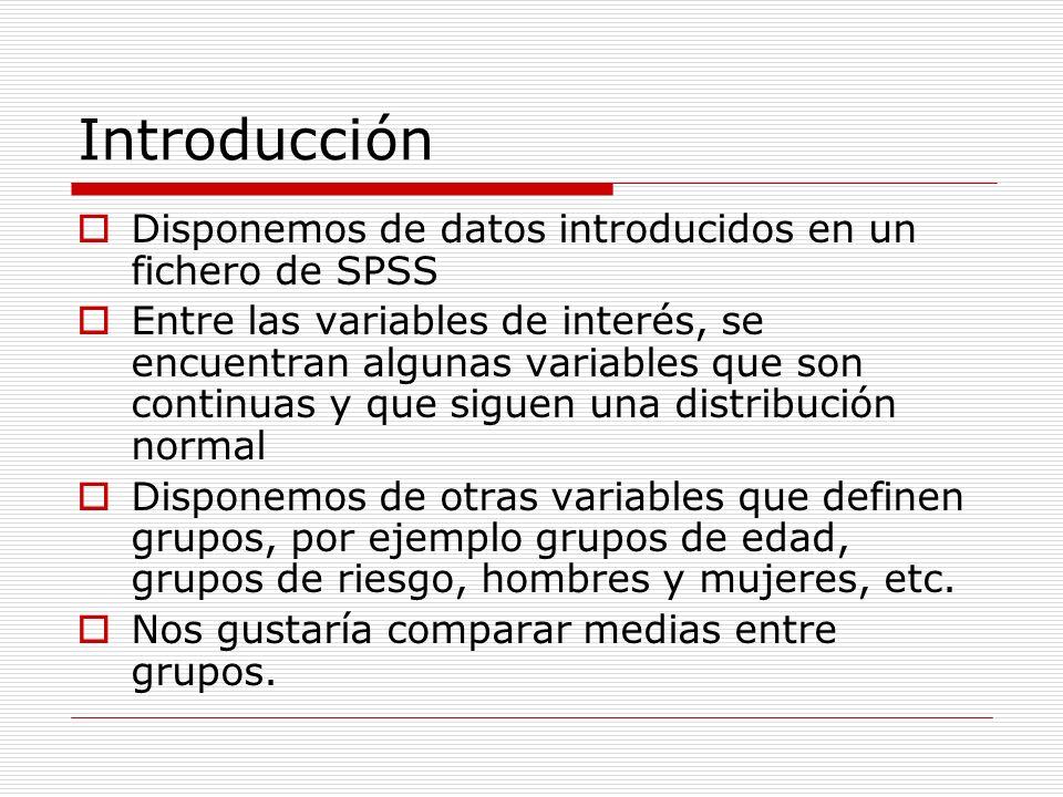 Introducción Disponemos de datos introducidos en un fichero de SPSS Entre las variables de interés, se encuentran algunas variables que son continuas