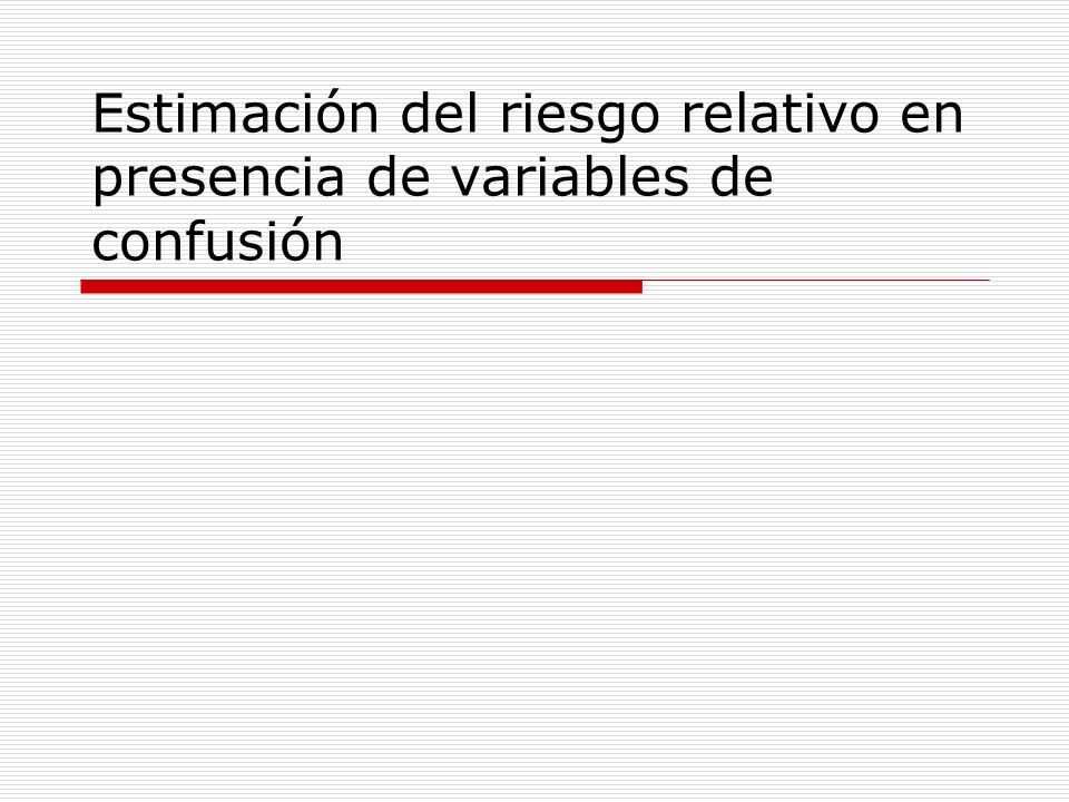 Estimación del riesgo relativo en presencia de variables de confusión