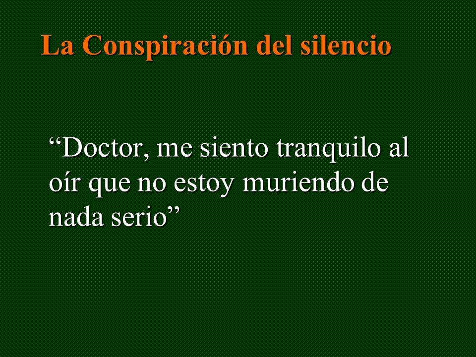 Doctor, me siento tranquilo al oír que no estoy muriendo de nada serio La Conspiración del silencio