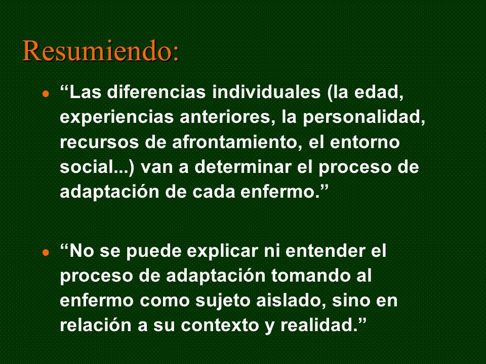 Resumiendo: Las diferencias individuales (la edad, experiencias anteriores, la personalidad, recursos de afrontamiento, el entorno social...) van a de