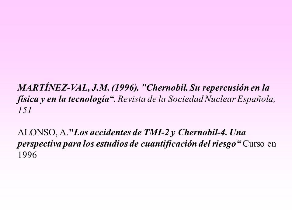 MARTÍNEZ-VAL, J.M. (1996). Chernobil. Su repercusión en la física y en la tecnología.