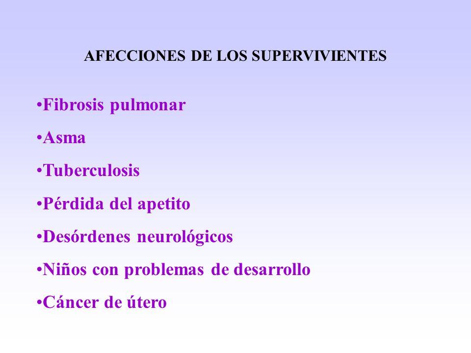 AFECCIONES DE LOS SUPERVIVIENTES Fibrosis pulmonar Asma Tuberculosis Pérdida del apetito Desórdenes neurológicos Niños con problemas de desarrollo Cán