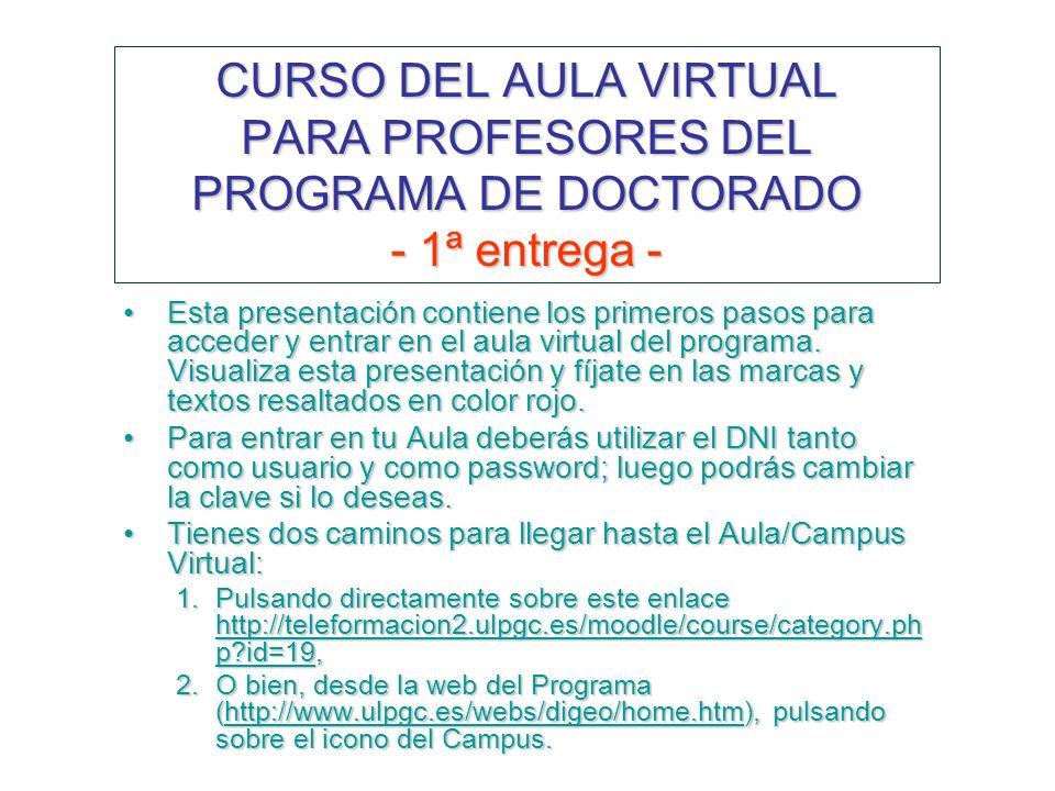 CURSO DEL AULA VIRTUAL PARA PROFESORES DEL PROGRAMA DE DOCTORADO - 1ª entrega - Esta presentación contiene los primeros pasos para acceder y entrar en el aula virtual del programa.