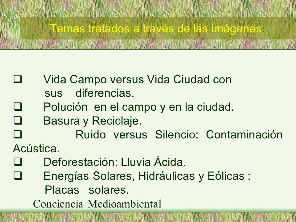 Vida Campo versus Vida Ciudad con sus diferencias. Polución en el campo y en la ciudad. Basura y Reciclaje. Ruido versus Silencio: Contaminación Acúst