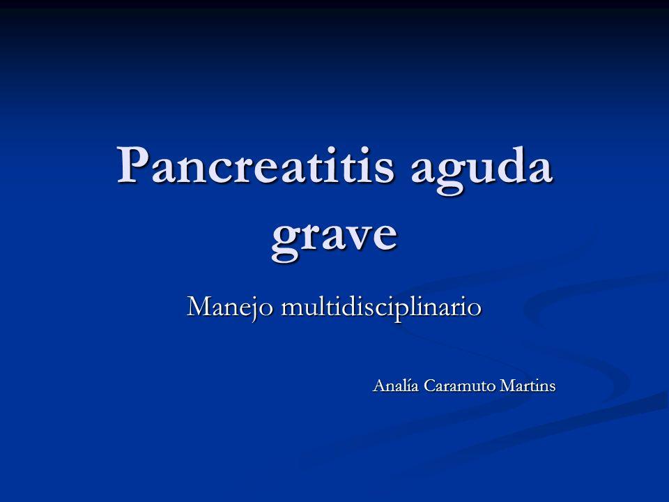 Pancreatitis aguda grave Manejo multidisciplinario Analía Caramuto Martins Analía Caramuto Martins