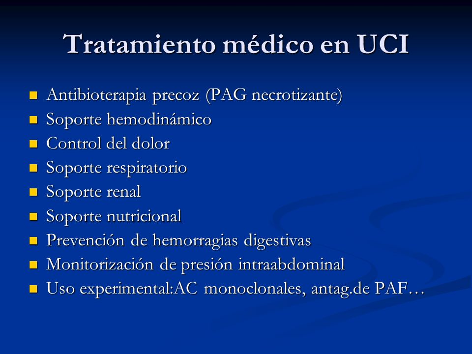 Tratamiento médico en UCI Antibioterapia precoz (PAG necrotizante) Antibioterapia precoz (PAG necrotizante) Soporte hemodinámico Soporte hemodinámico