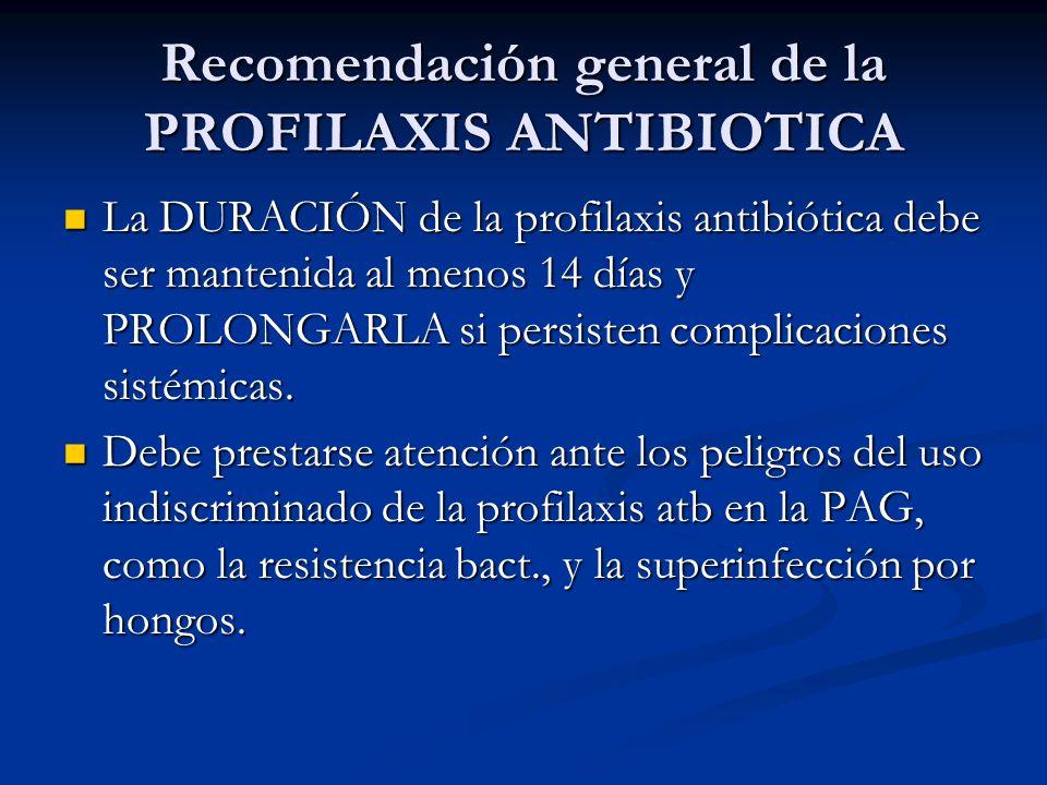 Recomendación general de la PROFILAXIS ANTIBIOTICA La DURACIÓN de la profilaxis antibiótica debe ser mantenida al menos 14 días y PROLONGARLA si persi