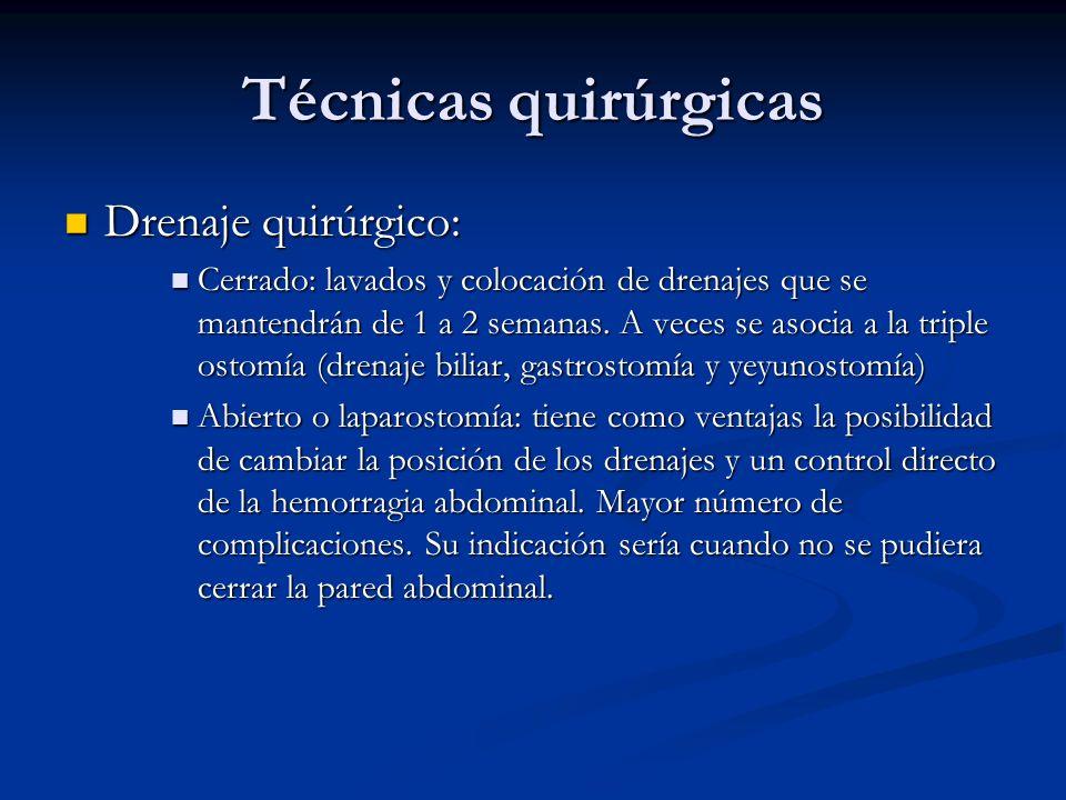 Técnicas quirúrgicas Drenaje quirúrgico: Drenaje quirúrgico: Cerrado: lavados y colocación de drenajes que se mantendrán de 1 a 2 semanas. A veces se