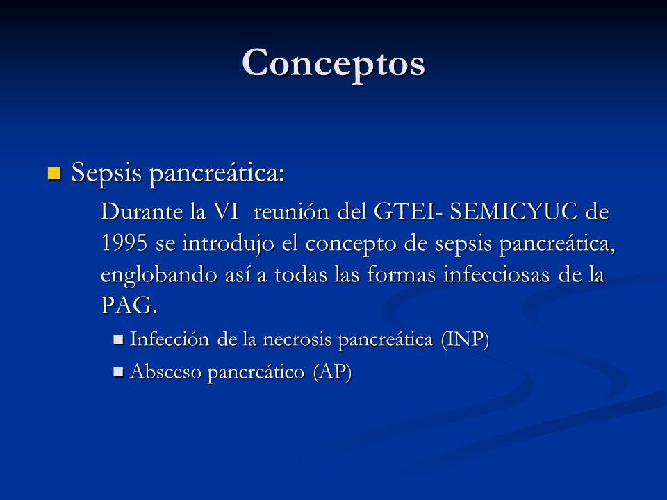 Conceptos Sepsis pancreática: Sepsis pancreática: Durante la VI reunión del GTEI- SEMICYUC de 1995 se introdujo el concepto de sepsis pancreática, eng