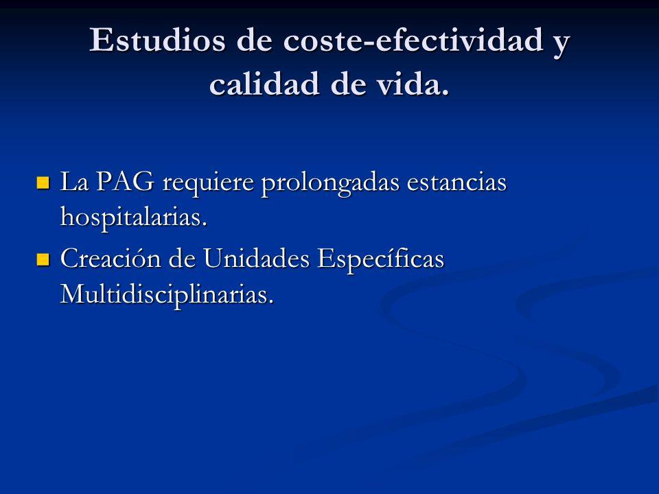 Estudios de coste-efectividad y calidad de vida. La PAG requiere prolongadas estancias hospitalarias. La PAG requiere prolongadas estancias hospitalar