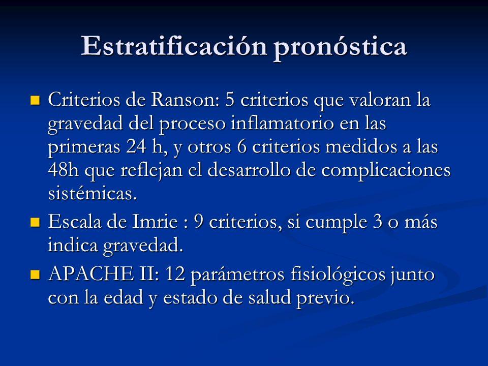 Estratificación pronóstica Criterios de Ranson: 5 criterios que valoran la gravedad del proceso inflamatorio en las primeras 24 h, y otros 6 criterios