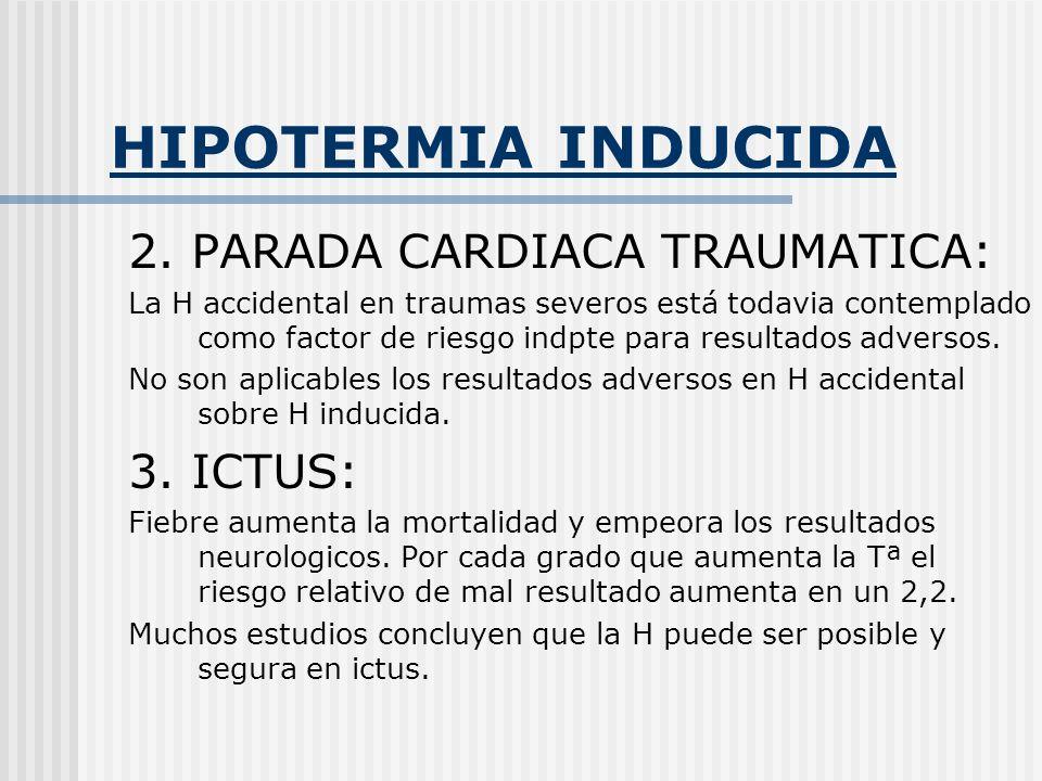 HIPOTERMIA INDUCIDA 2. PARADA CARDIACA TRAUMATICA: La H accidental en traumas severos está todavia contemplado como factor de riesgo indpte para resul