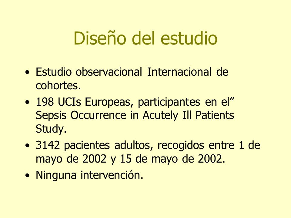 Diseño del estudio Estudio observacional Internacional de cohortes. 198 UCIs Europeas, participantes en el Sepsis Occurrence in Acutely Ill Patients S