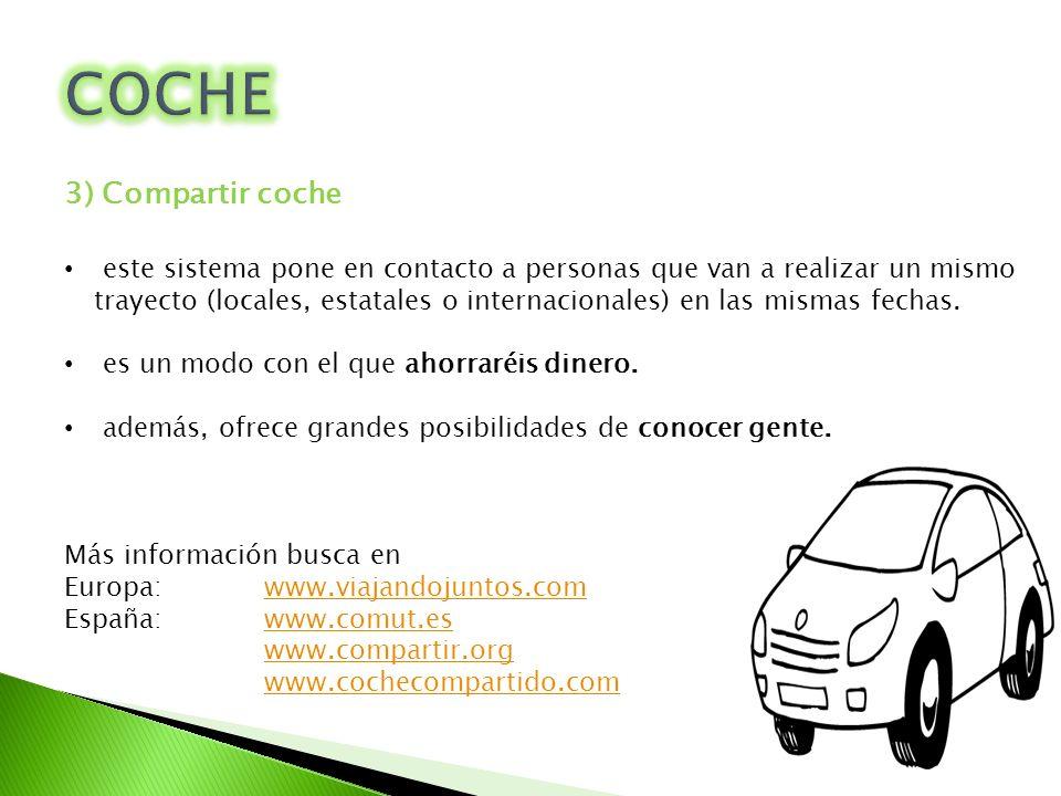 3) Compartir coche este sistema pone en contacto a personas que van a realizar un mismo trayecto (locales, estatales o internacionales) en las mismas