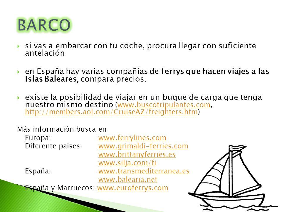si vas a embarcar con tu coche, procura llegar con suficiente antelación en España hay varias compañías de ferrys que hacen viajes a las Islas Baleare