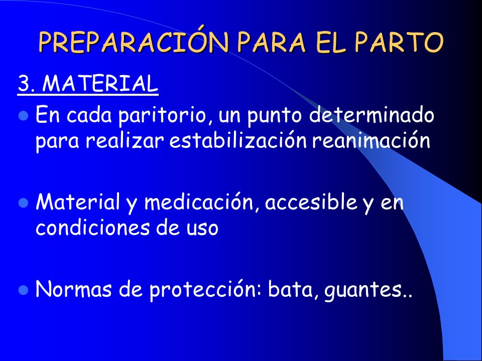 PREPARACIÓN PARA EL PARTO 3. MATERIAL En cada paritorio, un punto determinado para realizar estabilización reanimación Material y medicación, accesibl